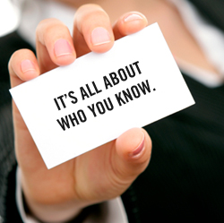 It's not necessarily about WHAT you know – it's all about WHO you know